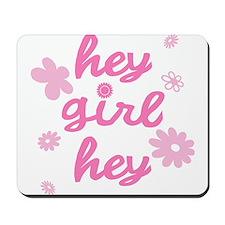 HEY GIRL HEY Mousepad