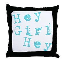 HEY GIRL HEY Throw Pillow