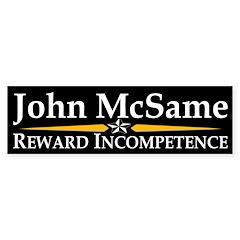 John McSame: Reward Incompetence Bumper Bumper Sticker