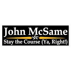 John McSame: Stay the Course Bumper Bumper Sticker