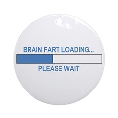 BRAIN FART LOADING... Ornament (Round)