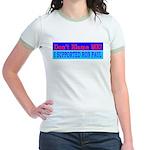 Don't Blame ME-RP Jr. Ringer T-Shirt