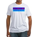 Don't Blame ME-RP Fitted T-Shirt