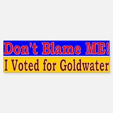 Don't Blame ME-BG Bumper Bumper Bumper Sticker