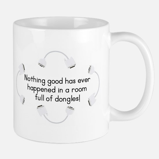 Nothing Good ... In a Room Full of Dongles Mug