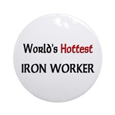 World's Hottest Iron Worker Ornament (Round)