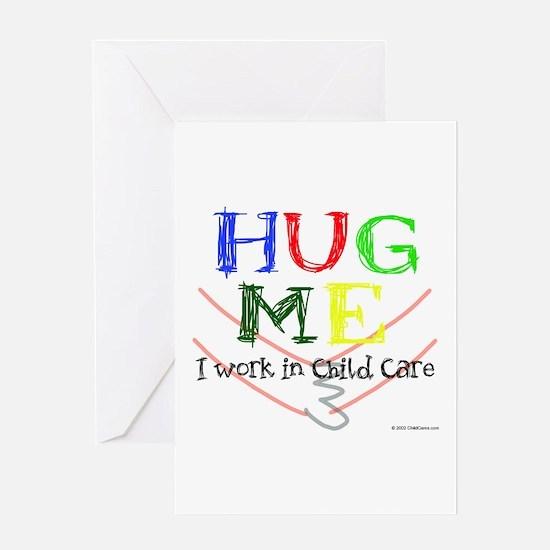 Hug Me I Work in Child Care Greeting Card