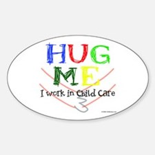 Hug Me I Work in Child Care Oval Decal