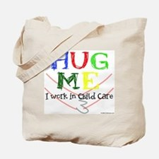 Hug Me I Work in Child Care Tote Bag