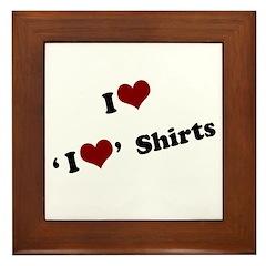 i heart i heart shirts Framed Tile