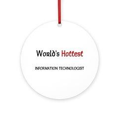 World's Hottest Information Technologist Ornament