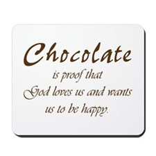 Chocolate is proof that God loves us Mousepad
