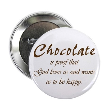 Chocolate is proof that God loves us Button