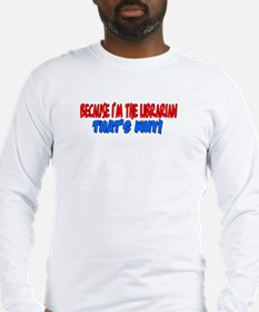Because I'm The Librarian Long Sleeve T-Shirt