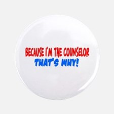 """Because I'm The Counselor 3.5"""" Button"""