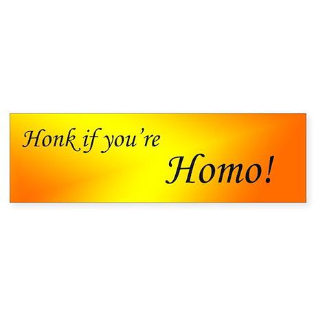 Honk if you're Homo! Bumper Sticker