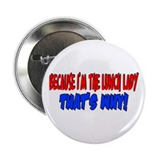 """Because I'm The Lunch Lady 2.25"""" Button"""