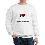 i heart _____ Sweatshirt