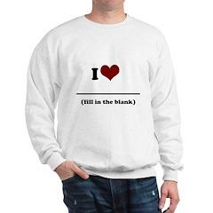 i heart _____ Sweatshirt