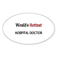 World's Hottest Hospital Doctor Oval Decal