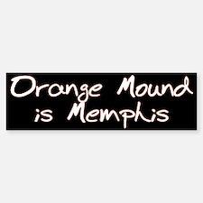 Orange Mound is Memphis Bumper Bumper Bumper Sticker