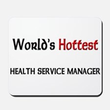 World's Hottest Health Service Manager Mousepad