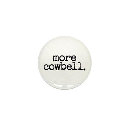 more cowbell. Mini Button (10 pack)
