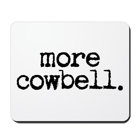 more cowbell. Mousepad