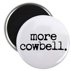 """more cowbell. 2.25"""" Magnet (10 pack)"""
