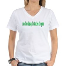 Too Busy To Listen Shirt