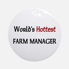 World's Hottest Farm Manager Ornament (Round)
