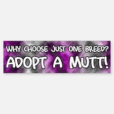 Why Choose Adopt a Mutt Bumper Bumper Bumper Sticker