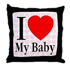 I Love My Baby Throw Pillow