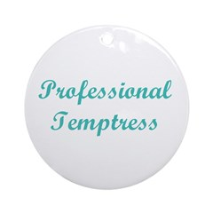 Professional Temptress Ornament (Round)
