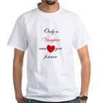 Only a Vampire will love you White T-Shirt
