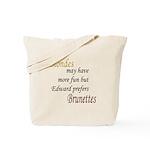 Edward prefers Brunettes Tote Bag