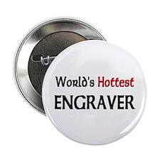 "World's Hottest Engraver 2.25"" Button"
