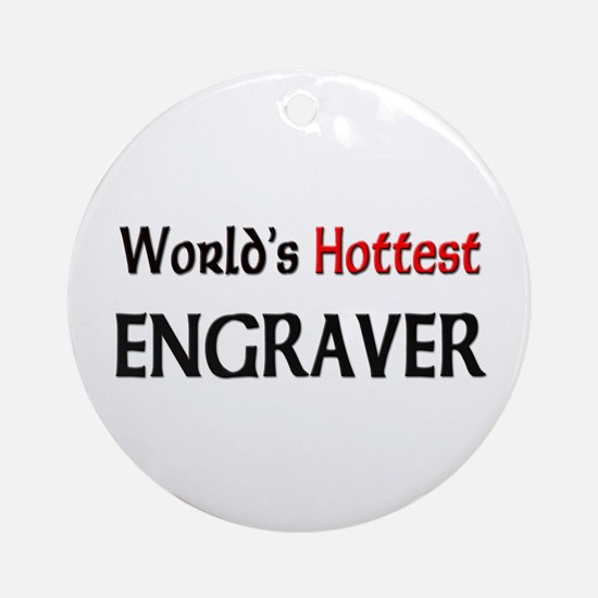 World's Hottest Engraver Ornament (Round)