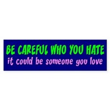 BE CAFEFUL WHO YOU HATE Bumper Car Sticker