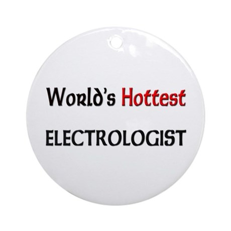 World's Hottest Electrologist Ornament (Round)