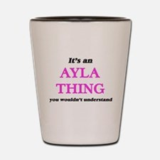 It's an Ayla thing, you wouldn' Shot Glass