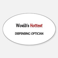 World's Hottest Dispensing Optician Oval Decal