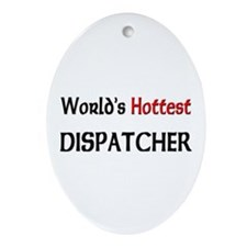 World's Hottest Dispatcher Oval Ornament