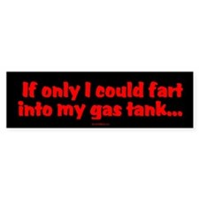 If Only I Could Fart Into My Gas Tank (Bumper)