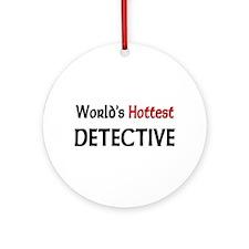 World's Hottest Detective Ornament (Round)