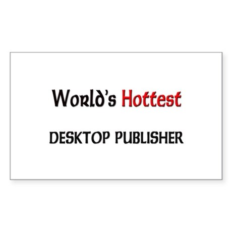 World's Hottest Desktop Publisher Sticker (Rectang