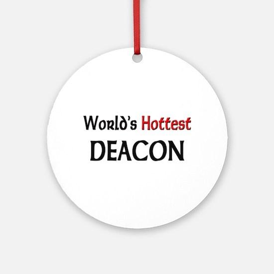World's Hottest Deacon Ornament (Round)