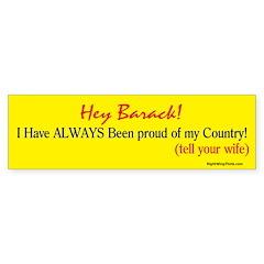 Hey Barack - I'm proud Bumper Sticker (10 pk)
