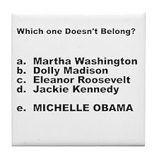 Michelle Obama Doesn't Belong Tile Coaster