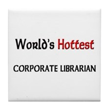 World's Hottest Corporate Librarian Tile Coaster